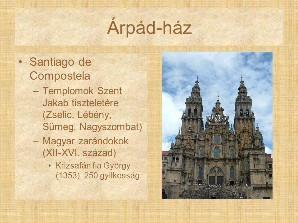 Árpád-ház Santiago de Compostela –Templomok Szent Jakab tiszteletére (Zselic, Lébény, Sümeg, Nagyszombat) –Magyar zarándokok (XII-XVI. század) Krizsaf