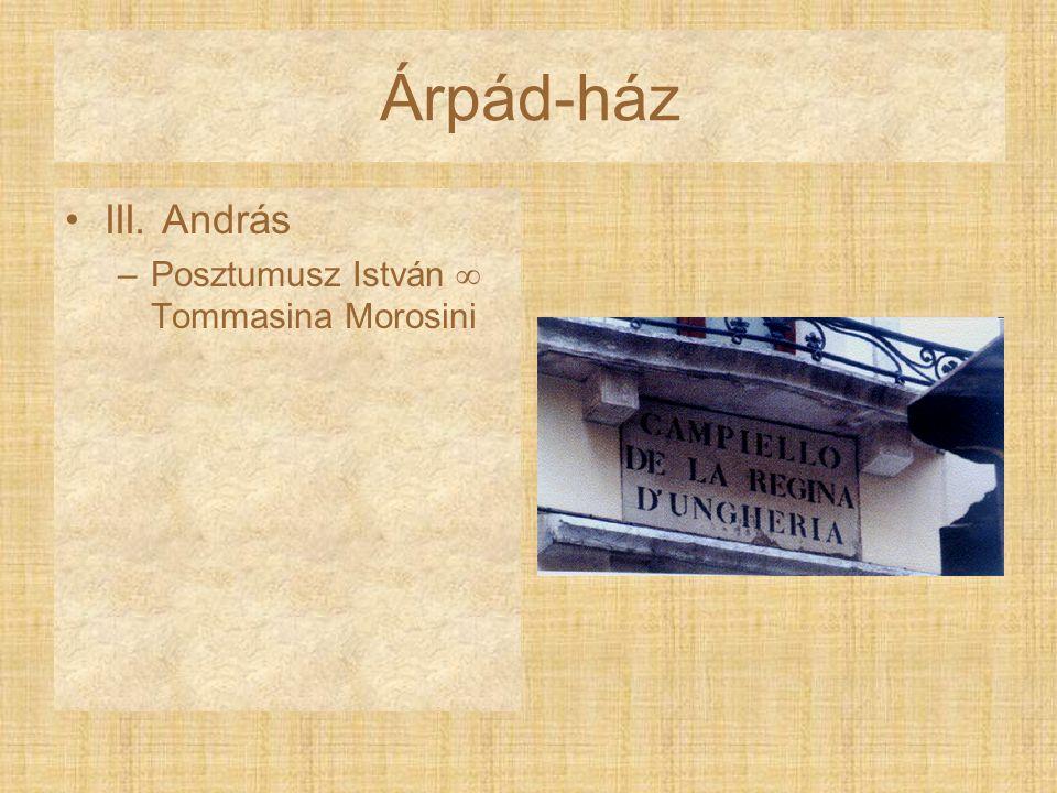Árpád-ház III. András –Posztumusz István  Tommasina Morosini