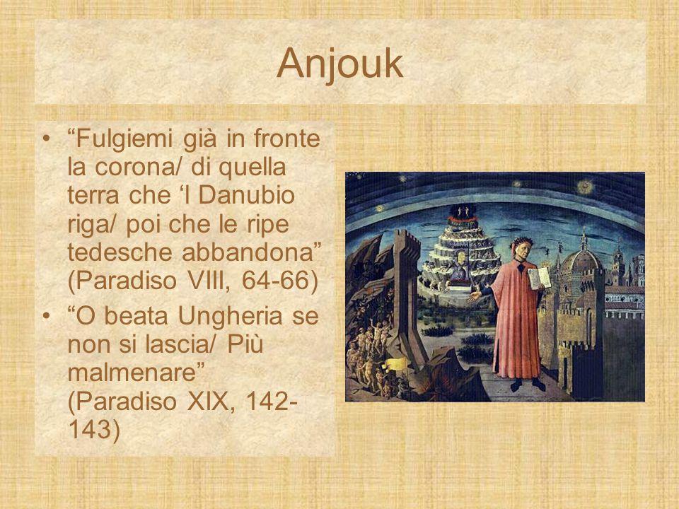 """Anjouk """"Fulgiemi già in fronte la corona/ di quella terra che 'l Danubio riga/ poi che le ripe tedesche abbandona"""" (Paradiso VIII, 64-66) """"O beata Ung"""