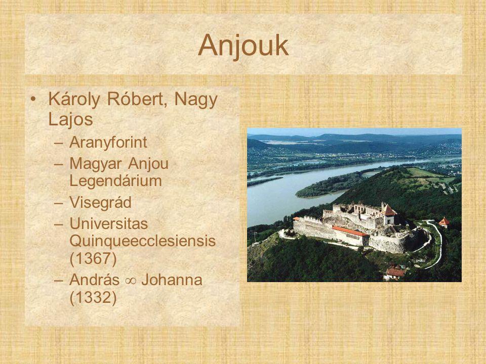Anjouk Károly Róbert, Nagy Lajos –Aranyforint –Magyar Anjou Legendárium –Visegrád –Universitas Quinqueecclesiensis (1367) –András  Johanna (1332)