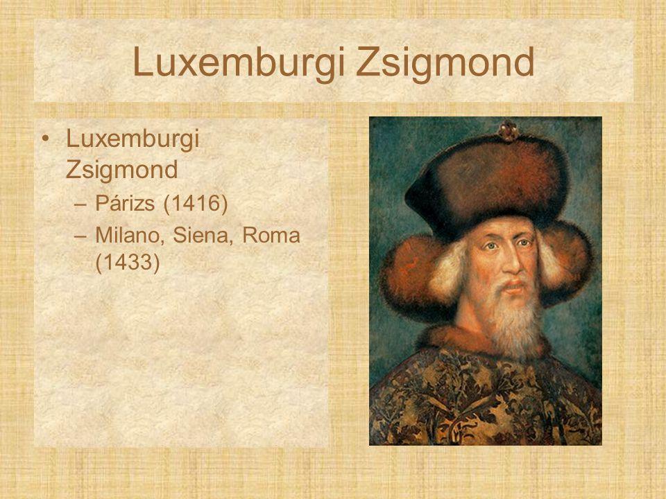 Luxemburgi Zsigmond –Párizs (1416) –Milano, Siena, Roma (1433)