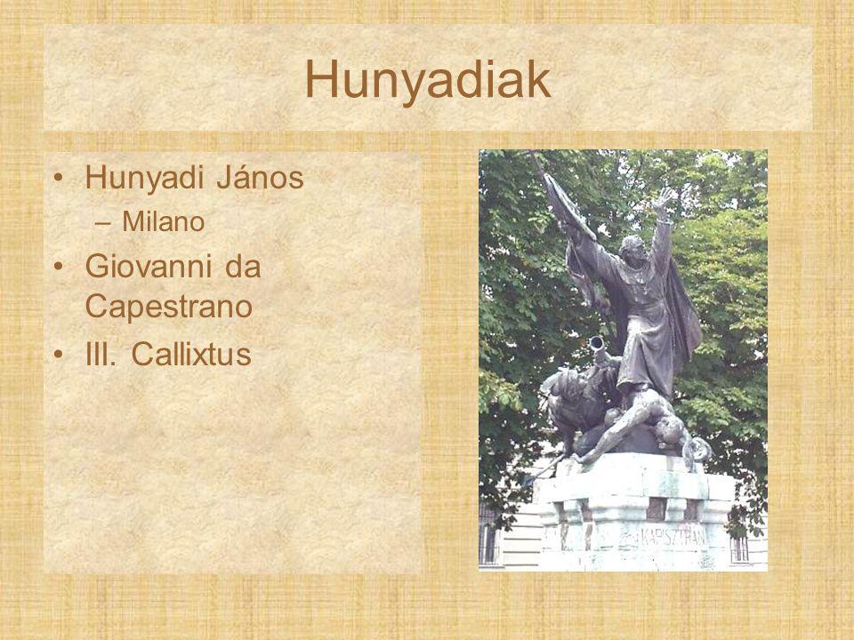 Hunyadiak Hunyadi János –Milano Giovanni da Capestrano III. Callixtus