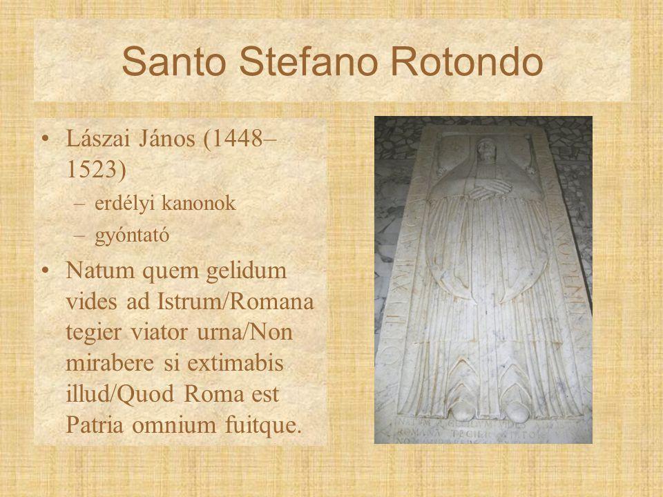 Lászai János (1448– 1523) –erdélyi kanonok –gyóntató Natum quem gelidum vides ad Istrum/Romana tegier viator urna/Non mirabere si extimabis illud/Quod