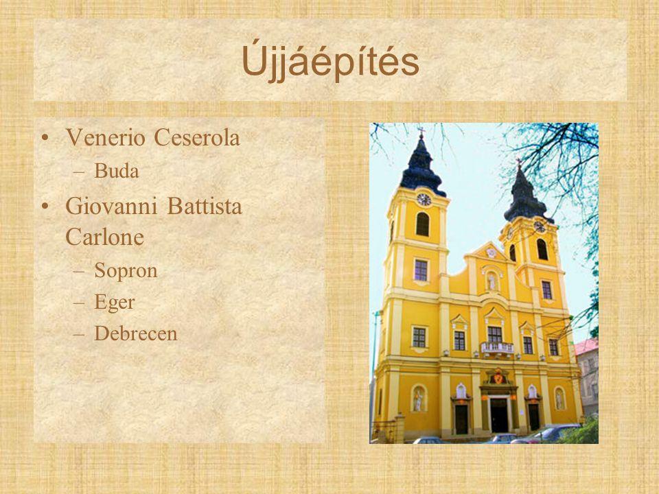 Újjáépítés Venerio Ceserola –Buda Giovanni Battista Carlone –Sopron –Eger –Debrecen