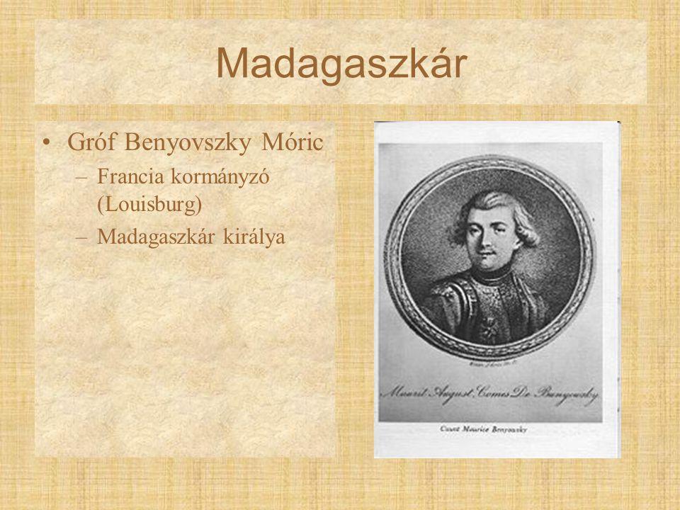 Madagaszkár Gróf Benyovszky Móric –Francia kormányzó (Louisburg) –Madagaszkár királya