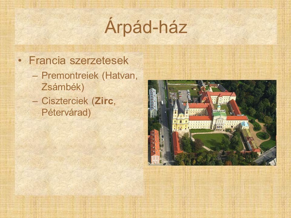 Árpád-ház Francia szerzetesek –Premontreiek (Hatvan, Zsámbék) –Ciszterciek (Zirc, Pétervárad)
