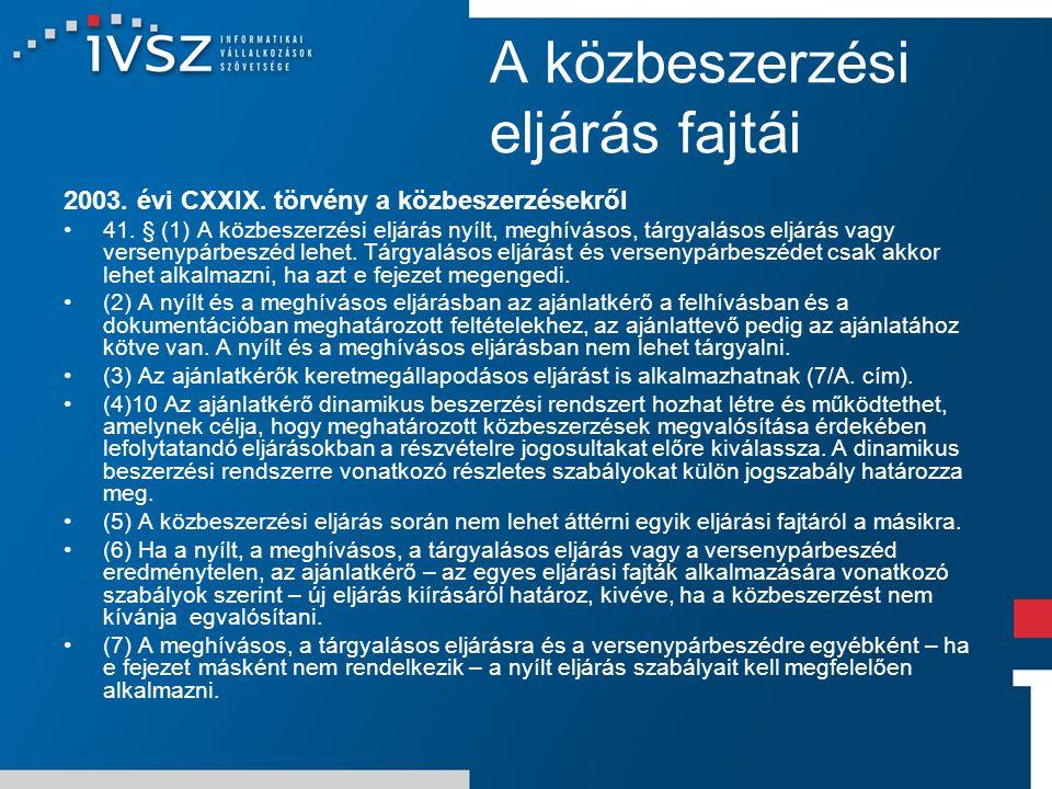 A közbeszerzési eljárás fajtái 2003. évi CXXIX. törvény a közbeszerzésekről 41. § (1) A közbeszerzési eljárás nyílt, meghívásos, tárgyalásos eljárás v