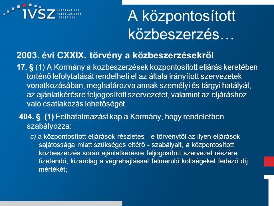 A központosított közbeszerzés… 2003. évi CXXIX. törvény a közbeszerzésekről 17. § (1) A Kormány a közbeszerzések központosított eljárás keretében tört