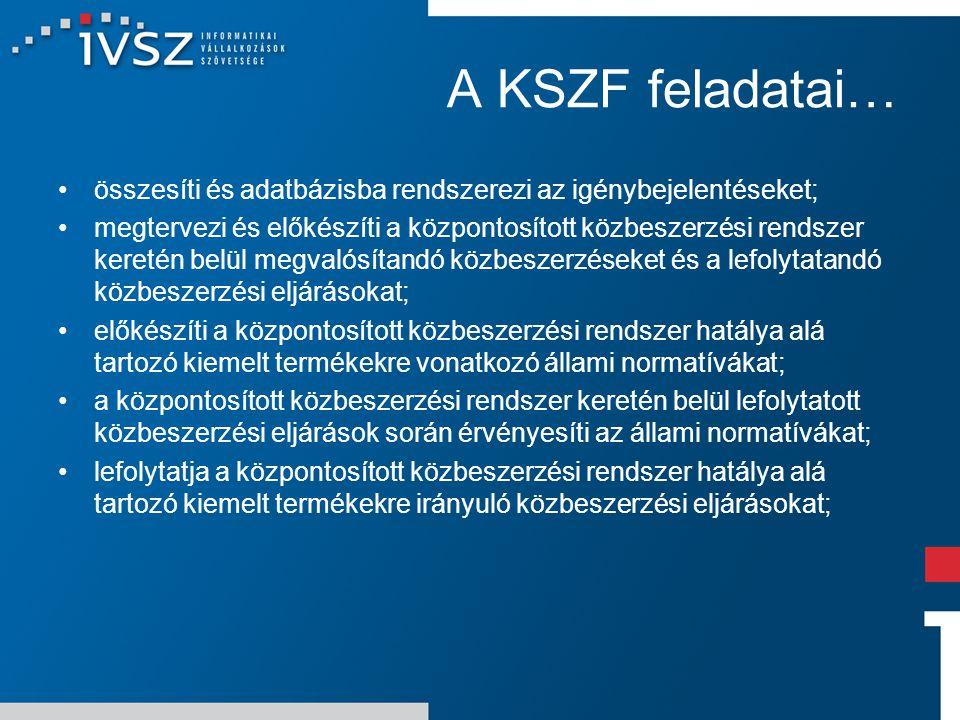A KSZF feladatai… összesíti és adatbázisba rendszerezi az igénybejelentéseket; megtervezi és előkészíti a központosított közbeszerzési rendszer kereté