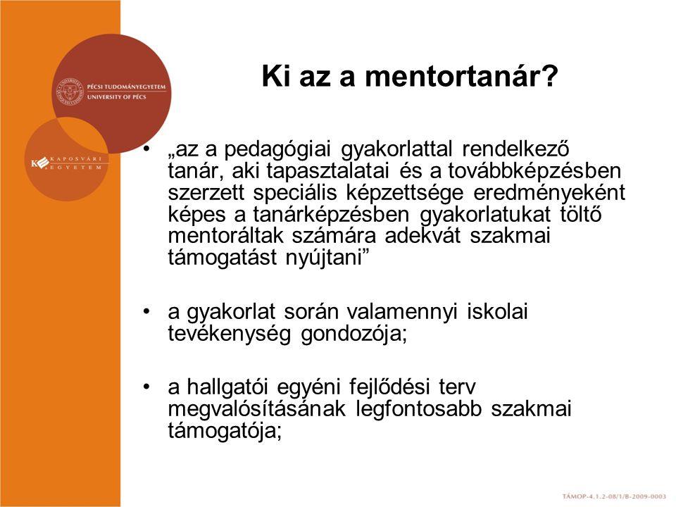 """Ki az a mentortanár? """"az a pedagógiai gyakorlattal rendelkező tanár, aki tapasztalatai és a továbbképzésben szerzett speciális képzettsége eredményeké"""
