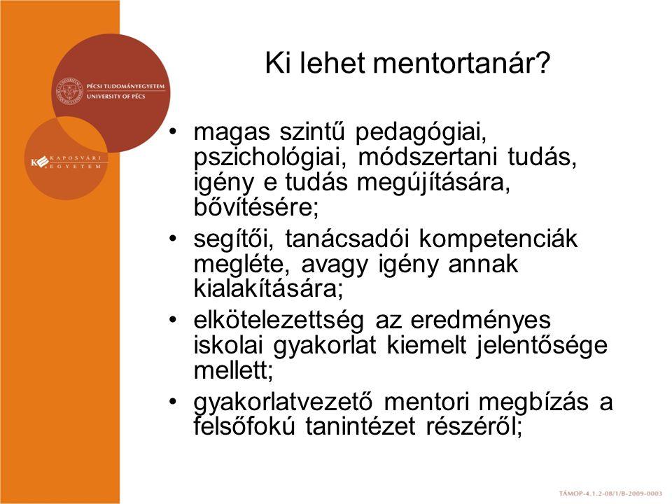 Ki lehet mentortanár? magas szintű pedagógiai, pszichológiai, módszertani tudás, igény e tudás megújítására, bővítésére; segítői, tanácsadói kompetenc