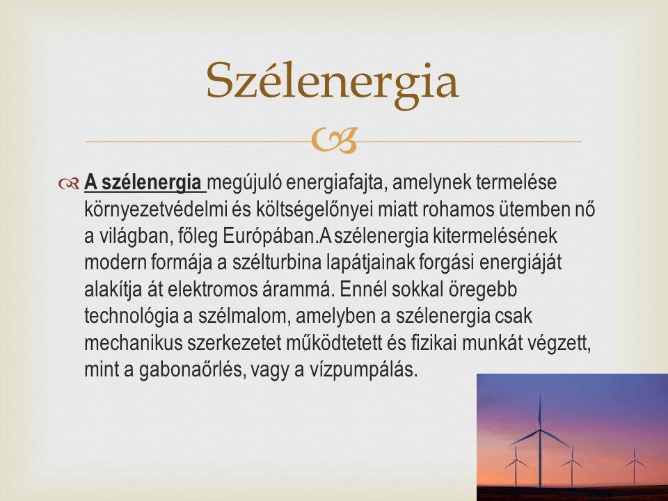   A szélenergia megújuló energiafajta, amelynek termelése környezetvédelmi és költségelőnyei miatt rohamos ütemben nő a világban, főleg Európában.A