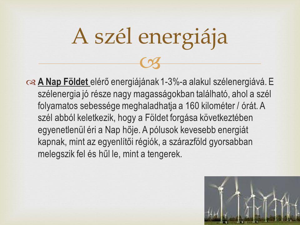   A Nap Földet elérő energiájának 1-3%-a alakul szélenergiává. E szélenergia jó része nagy magasságokban található, ahol a szél folyamatos sebessége