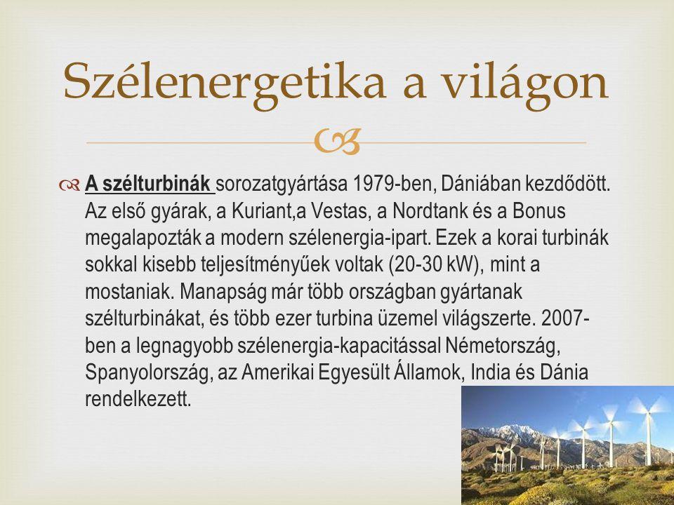   A szélturbinák sorozatgyártása 1979-ben, Dániában kezdődött. Az első gyárak, a Kuriant,a Vestas, a Nordtank és a Bonus megalapozták a modern széle