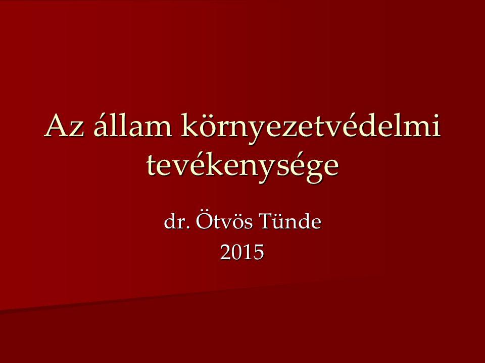 Az állam környezetvédelmi tevékenysége dr. Ötvös Tünde 2015