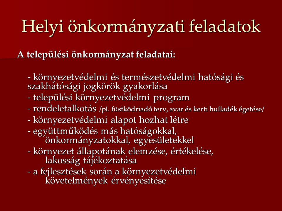 Helyi önkormányzati feladatok A települési önkormányzat feladatai: - környezetvédelmi és természetvédelmi hatósági és szakhatósági jogkörök gyakorlása - települési környezetvédelmi program - rendeletalkotás /pl.