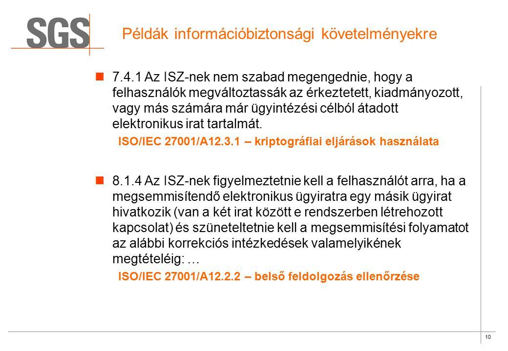 10 Példák információbiztonsági követelményekre 7.4.1 Az ISZ-nek nem szabad megengednie, hogy a felhasználók megváltoztassák az érkeztetett, kiadmányoz