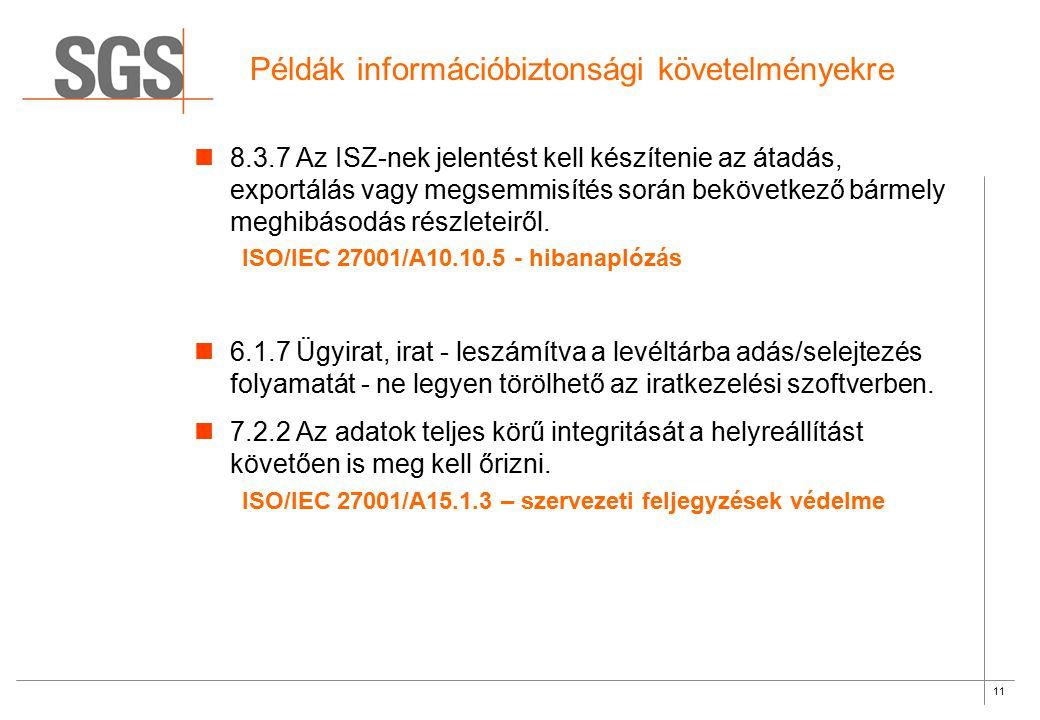 11 Példák információbiztonsági követelményekre 8.3.7 Az ISZ-nek jelentést kell készítenie az átadás, exportálás vagy megsemmisítés során bekövetkező b