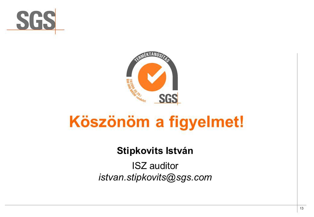 13 Stipkovits István ISZ auditor istvan.stipkovits@sgs.com Köszönöm a figyelmet! SGS