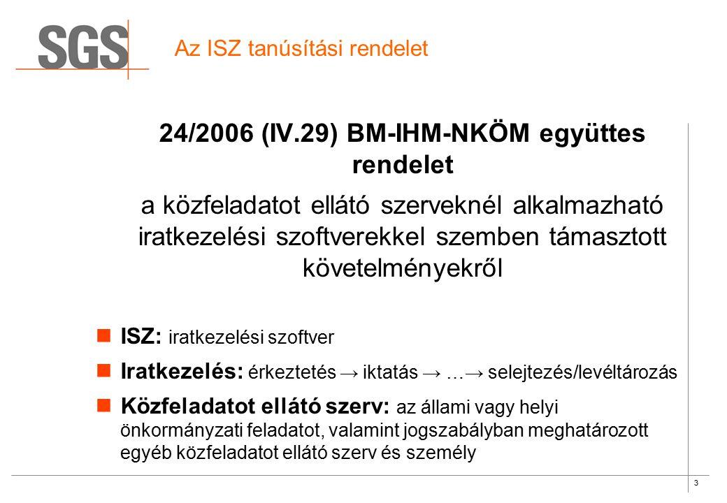 3 Az ISZ tanúsítási rendelet 24/2006 (IV.29) BM-IHM-NKÖM együttes rendelet a közfeladatot ellátó szerveknél alkalmazható iratkezelési szoftverekkel sz