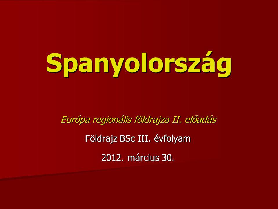 Európa regionális földrajza II. előadás Földrajz BSc III. évfolyam 2012. március 30. Spanyolország