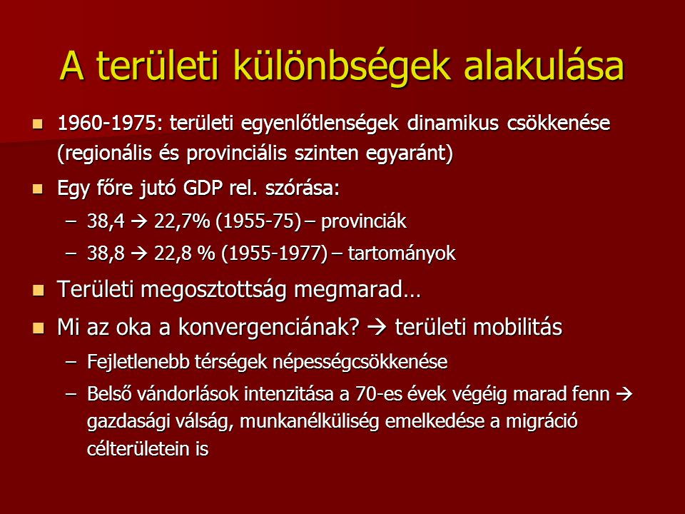 A területi különbségek alakulása 1960-1975: területi egyenlőtlenségek dinamikus csökkenése (regionális és provinciális szinten egyaránt) 1960-1975: te