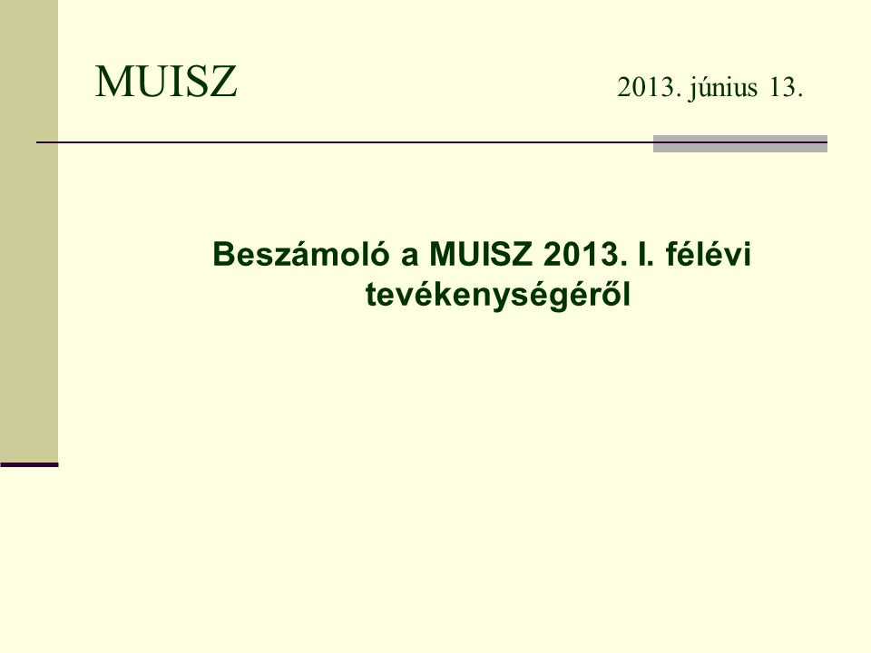 MUISZ 2013. június 13. Beszámoló a MUISZ 2013. I. félévi tevékenységéről