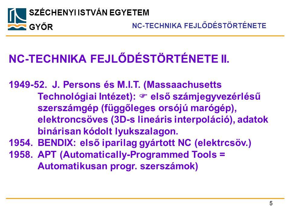SZÉCHENYI ISTVÁN EGYETEM GYŐR NC-TECHNIKA FEJLŐDÉSTÖRTÉNETE II. NC-TECHNIKA FEJLŐDÉSTÖRTÉNETE 1949-52. J. Persons és M.I.T. (Massaachusetts Technológi