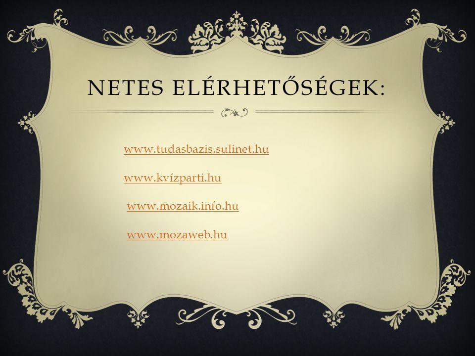NETES ELÉRHETŐSÉGEK: www.tudasbazis.sulinet.hu www.kvízparti.hu www.mozaik.info.hu www.mozaweb.hu