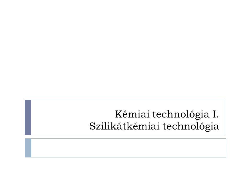 Kémiai technológia I. Szilikátkémiai technológia