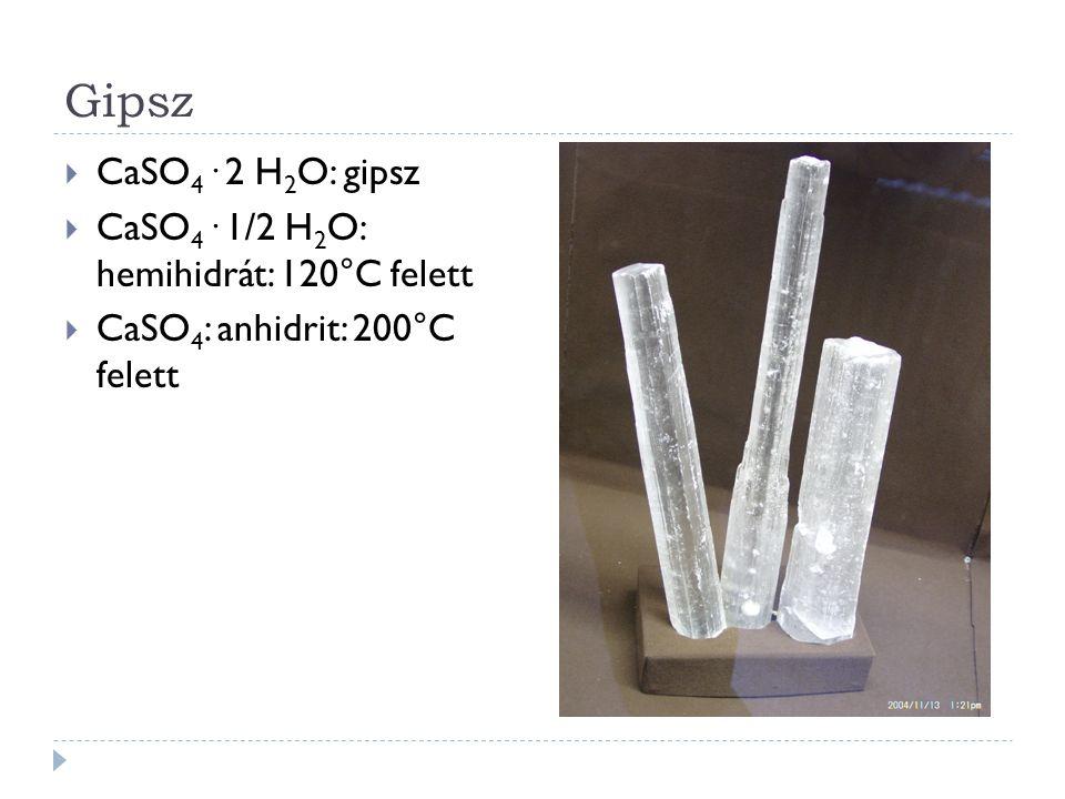 Gipsz  CaSO 4 · 2 H 2 O: gipsz  CaSO 4 · 1/2 H 2 O: hemihidrát: 120°C felett  CaSO 4 : anhidrit: 200°C felett