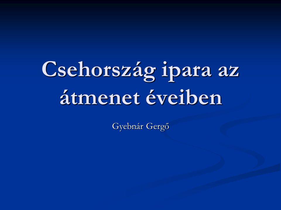 Csehország ipara az átmenet éveiben Gyebnár Gergő
