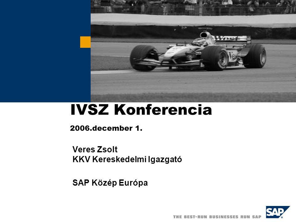 IVSZ Konferencia 2006.december 1. Veres Zsolt KKV Kereskedelmi Igazgató SAP Közép Európa