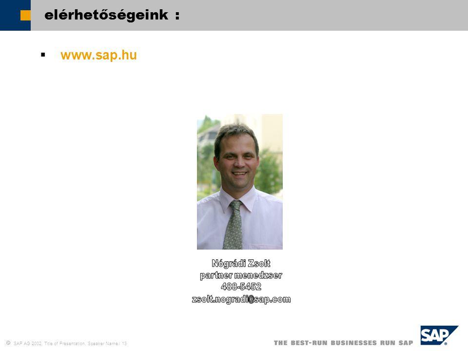 SAP AG 2002, Title of Presentation, Speaker Name / 13 elérhetőségeink :  www.sap.hu