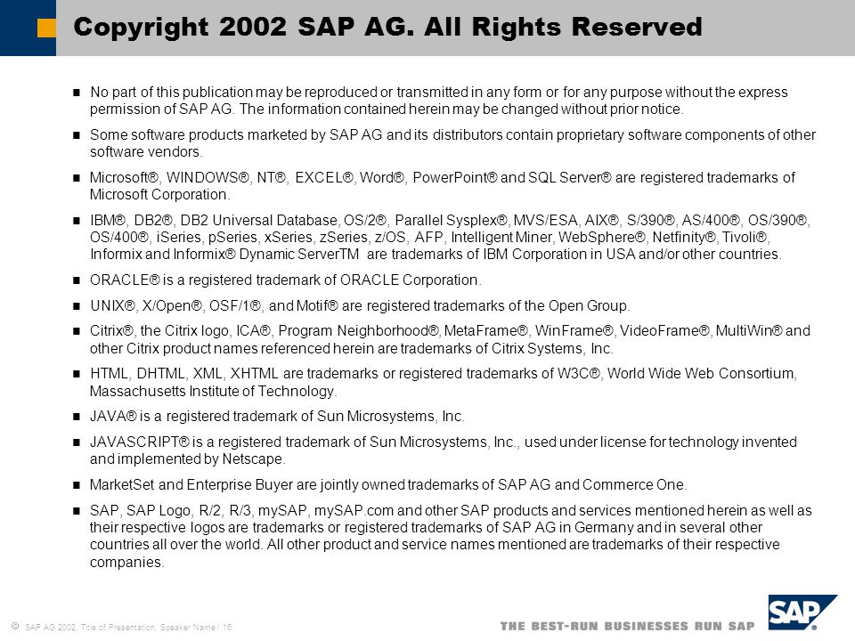  SAP AG 2002, Title of Presentation, Speaker Name / 16 No part of this publication may be reproduced or transmitted in any form or for any purpose without the express permission of SAP AG.