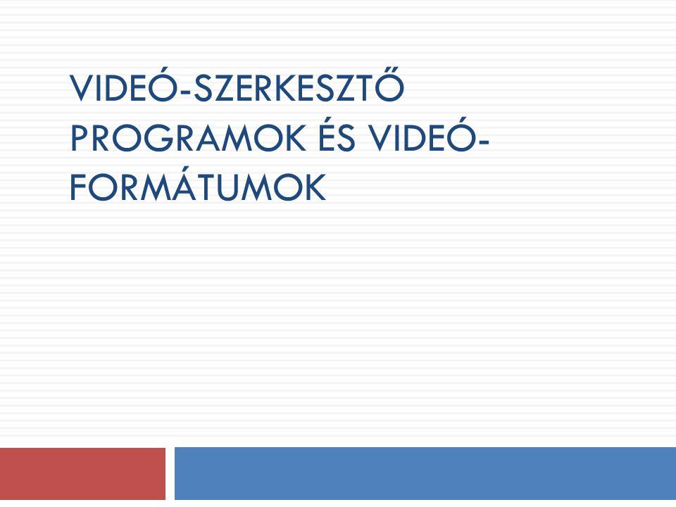 Gondolati térkép Video-tömörítés Videó-formátumok Videó-szerkesztő programok MPEG Video Studio10 VirtualDub AVI MOV WMV DIVX Főtémák