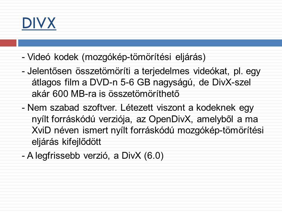 DIVX - Videó kodek (mozgókép-tömörítési eljárás) - Jelentősen összetömöríti a terjedelmes videókat, pl. egy átlagos film a DVD-n 5-6 GB nagyságú, de D