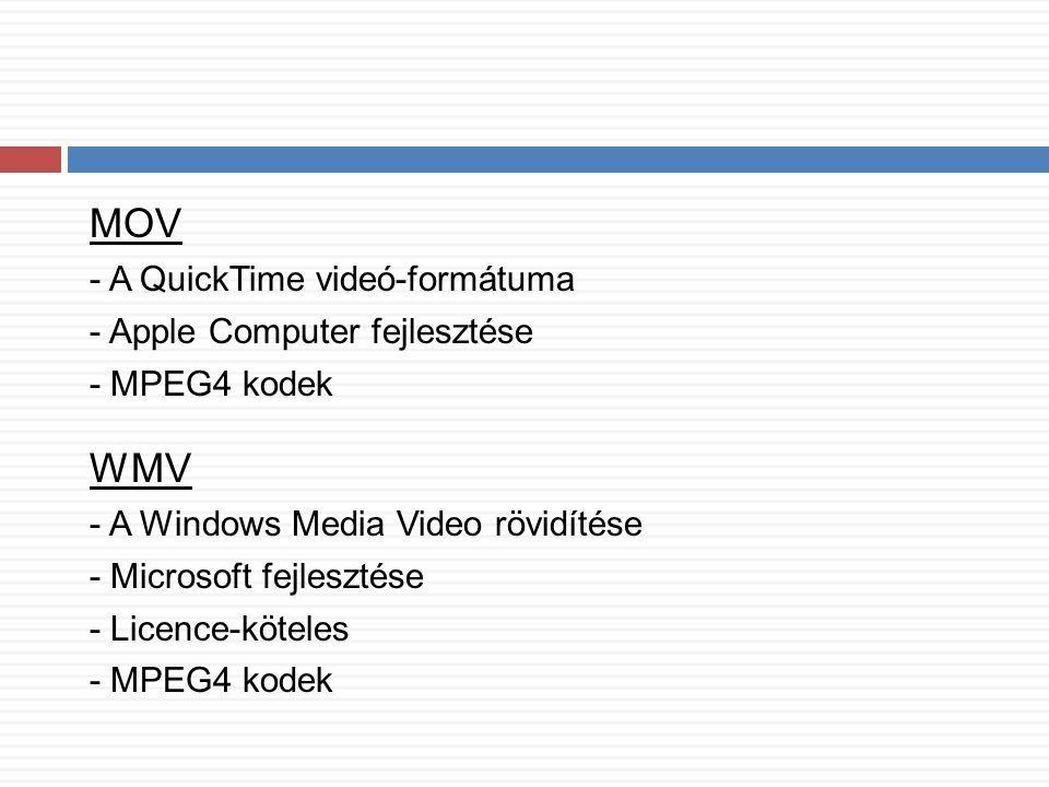 MOV - A QuickTime videó-formátuma - Apple Computer fejlesztése - MPEG4 kodek WMV - A Windows Media Video rövidítése - Microsoft fejlesztése - Licence-