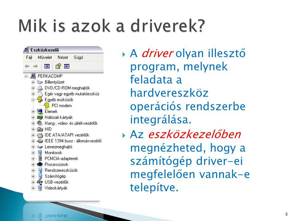  A driver olyan illesztő program, melynek feladata a hardvereszköz operációs rendszerbe integrálása.