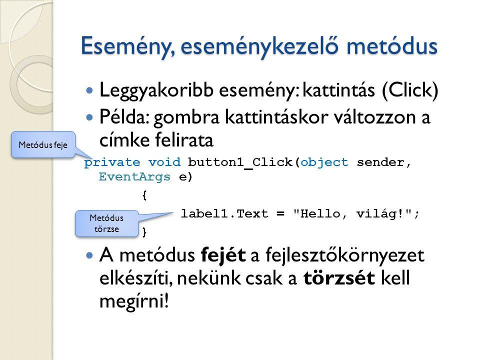 Esemény, eseménykezelő metódus Leggyakoribb esemény: kattintás (Click) Példa: gombra kattintáskor változzon a címke felirata private void button1_Clic