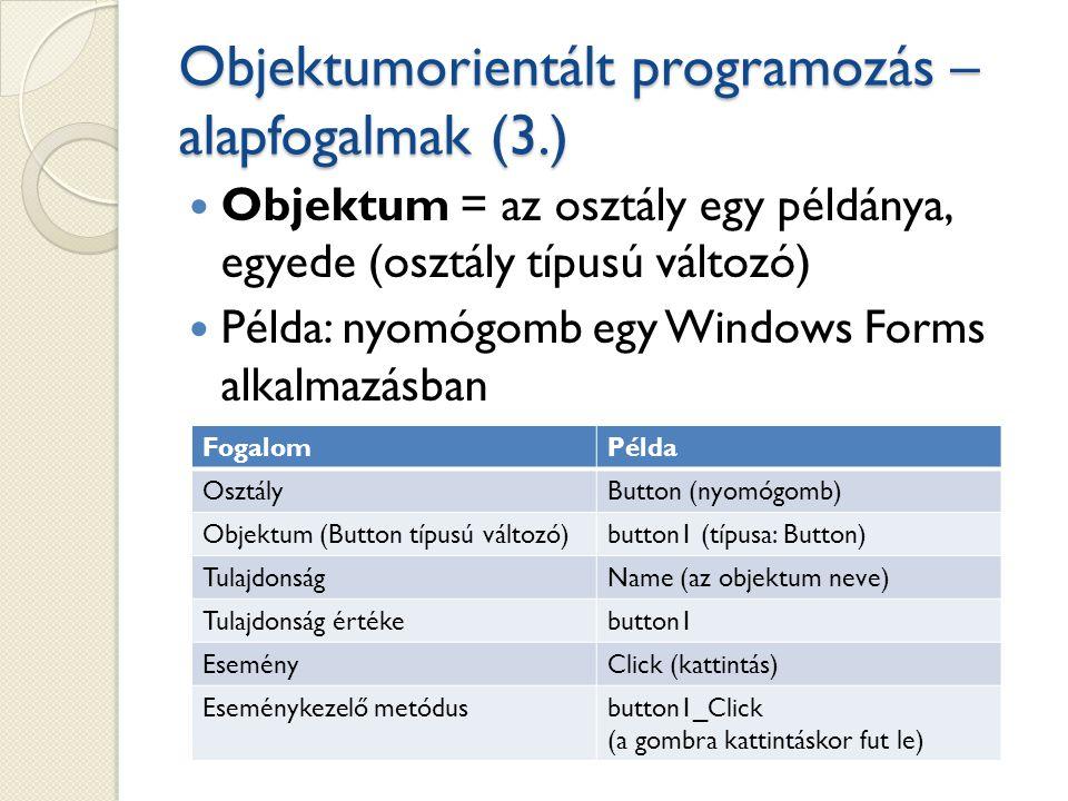 Objektumorientált programozás – alapfogalmak (3.) Objektum = az osztály egy példánya, egyede (osztály típusú változó) Példa: nyomógomb egy Windows For