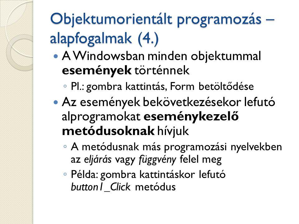Objektumorientált programozás – alapfogalmak (4.) A Windowsban minden objektummal események történnek ◦ Pl.: gombra kattintás, Form betöltődése Az ese
