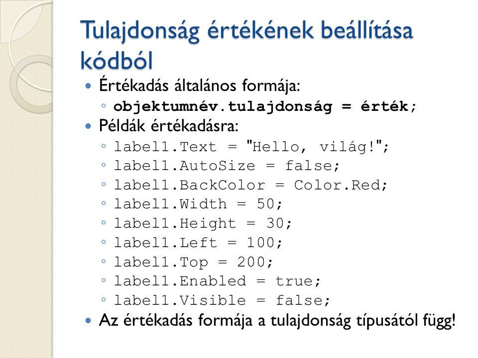 Tulajdonság értékének beállítása kódból Értékadás általános formája: ◦ objektumnév.tulajdonság = érték; Példák értékadásra: ◦ label1.Text =
