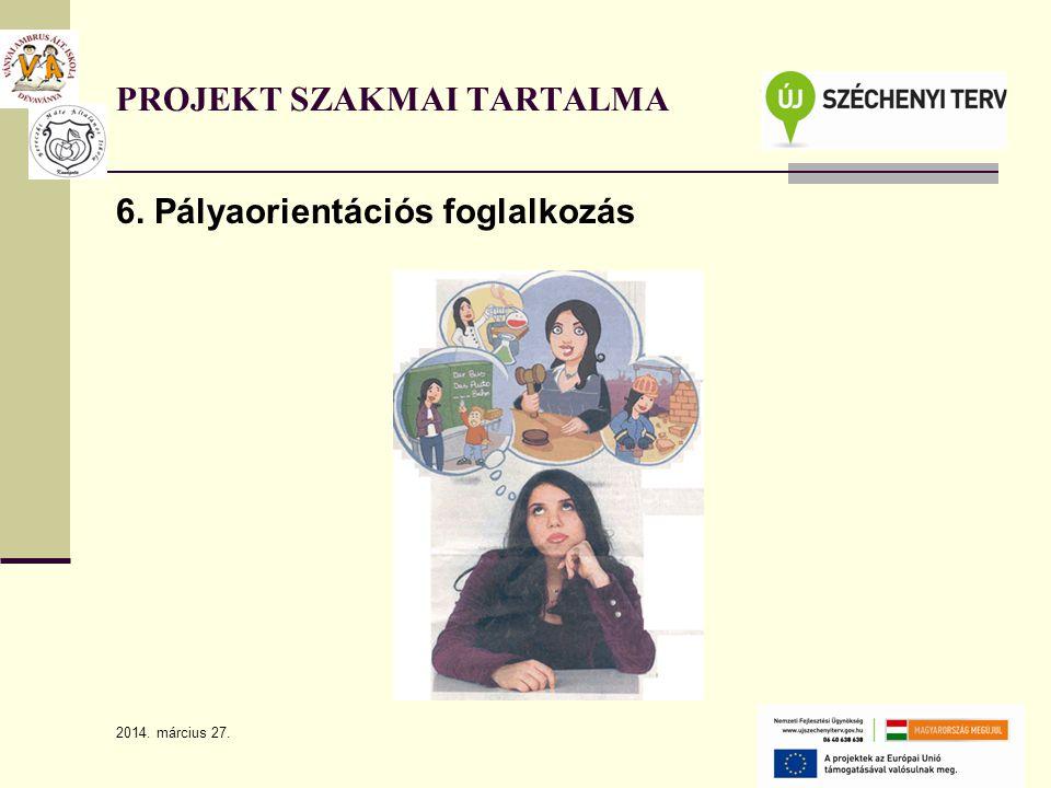 2014. március 27. 12 6. Pályaorientációs foglalkozás PROJEKT SZAKMAI TARTALMA
