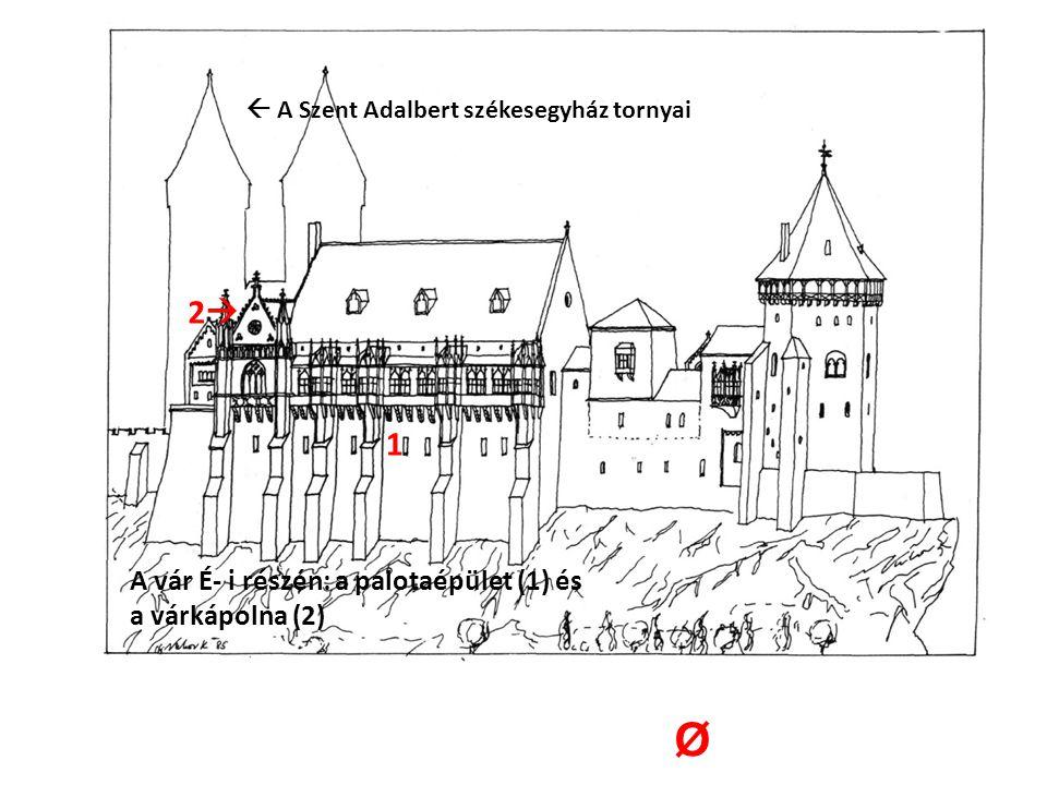  A Szent Adalbert székesegyház tornyai A vár É- i részén: a palotaépület (1) és a várkápolna (2) 1 22 Ø