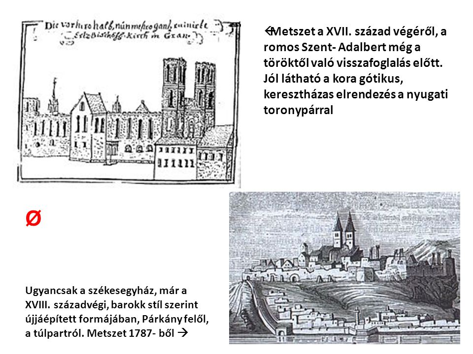  Metszet a XVII. század végéről, a romos Szent- Adalbert még a töröktől való visszafoglalás előtt. Jól látható a kora gótikus, keresztházas elrendezé