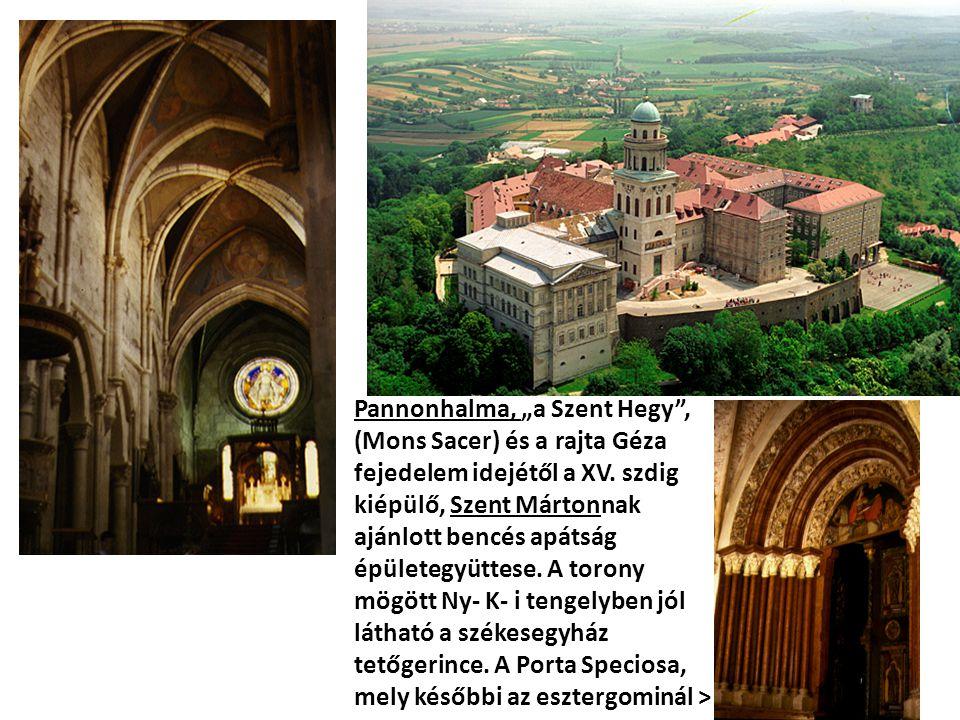 """Pannonhalma, """"a Szent Hegy"""", (Mons Sacer) és a rajta Géza fejedelem idejétől a XV. szdig kiépülő, Szent Mártonnak ajánlott bencés apátság épületegyütt"""