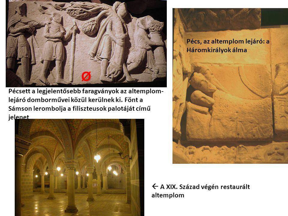 Pécsett a legjelentősebb faragványok az altemplom- lejáró domborművei közül kerülnek ki. Fönt a Sámson lerombolja a filiszteusok palotáját című jelene