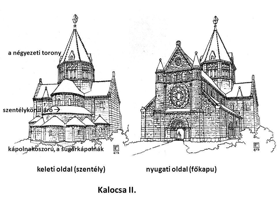 keleti oldal (szentély) nyugati oldal (főkapu) Kalocsa II. kápolnakoszorú, a sugárkápolnák szentélykörüljáró  a négyezeti torony