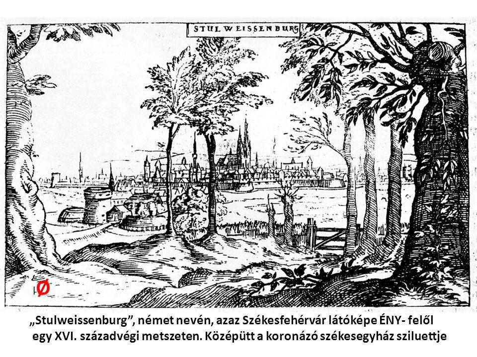 """""""Stulweissenburg"""", német nevén, azaz Székesfehérvár látóképe ÉNY- felől egy XVI. századvégi metszeten. Középütt a koronázó székesegyház sziluettje lØl"""